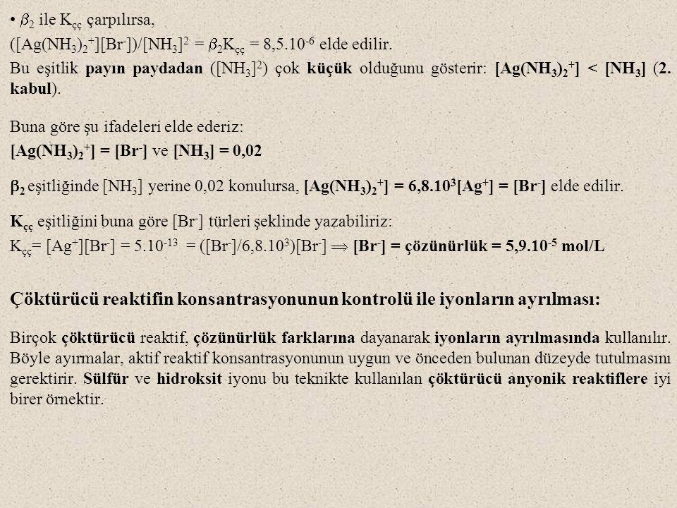 b2 ile Kçç çarpılırsa, ([Ag(NH3)2+][Br-])/[NH3]2 = b2Kçç = 8,5.10-6 elde edilir.